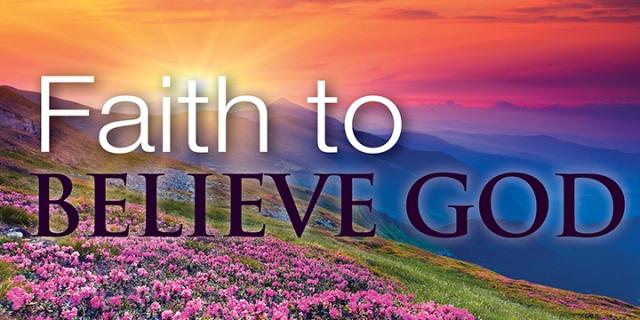faith to believe God
